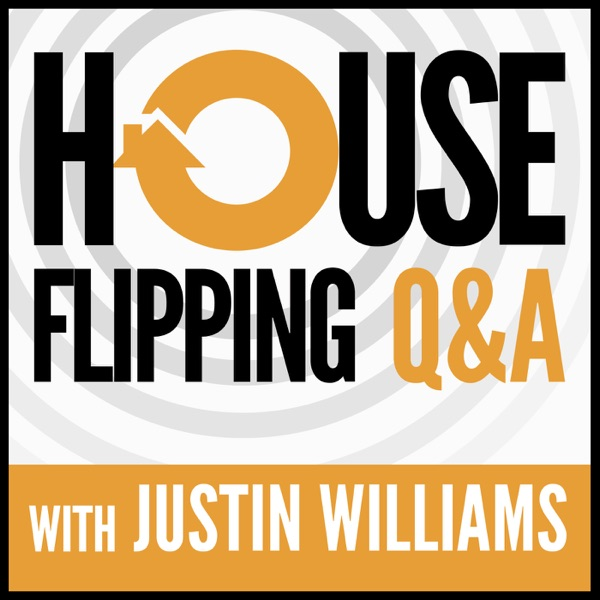 House Flipping Q&A with Justin Williams - Honest Answers to your House Flipping Questions