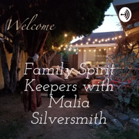 Family Spirit Keepers with Malia Silversmith podcast