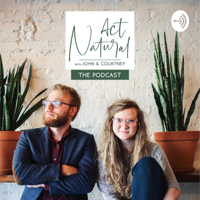 Act Natural with John and Courtney podcast