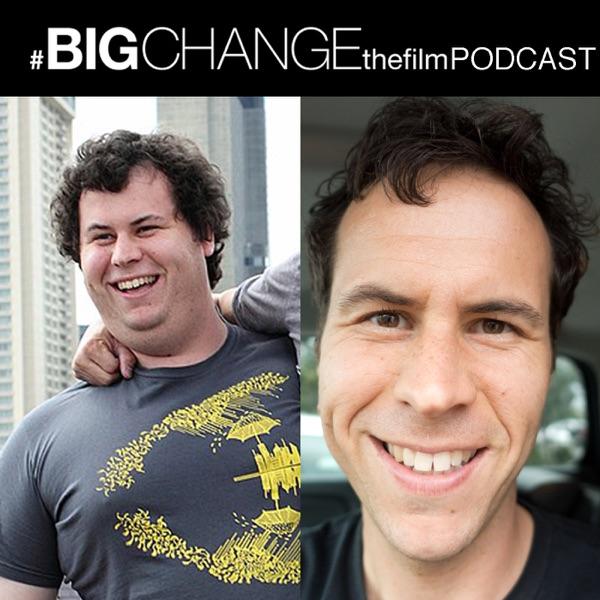 Big Change The Film Podcast