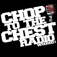 Chop To The Chest Radio podcast