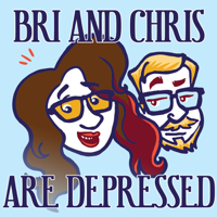 Bri And Chris Are Depressed podcast