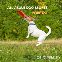 All About Dog Sports Podcast podcast