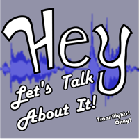 Hey! Let's Talk About It! podcast
