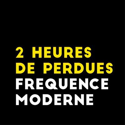 2 Heures De Perdues:Fréquence Moderne