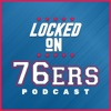 Locked On 76ers - Daily Podcast On The Philadelphia Sixers artwork