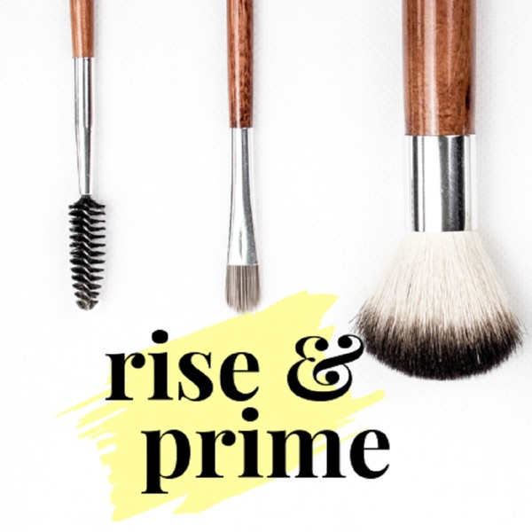 Rise and Prime: A Beauty Podcast
