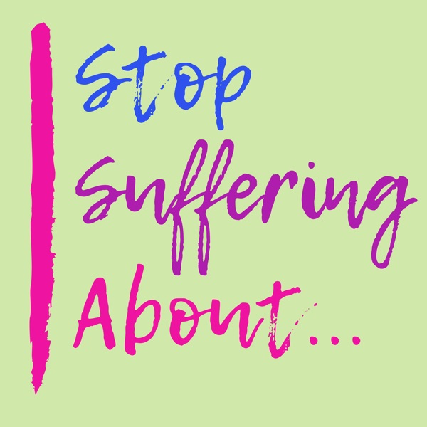 Stop Suffering About