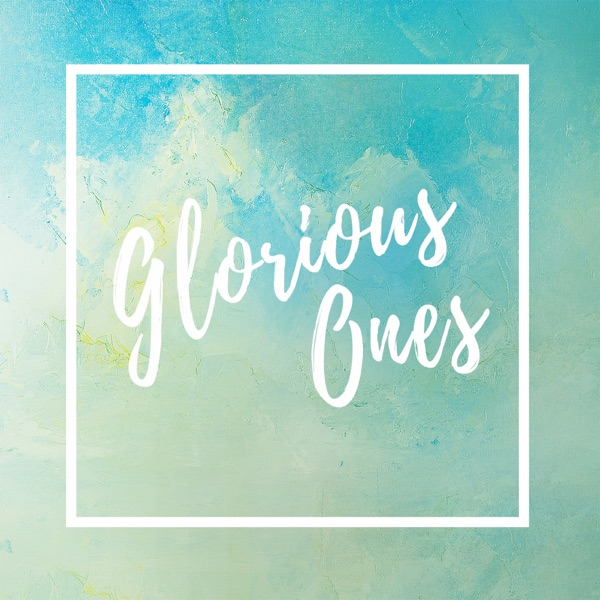 Glorious Ones Podcast