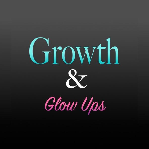 Growth & Glow Ups Podcast