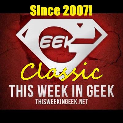 This Week In Geek Classic