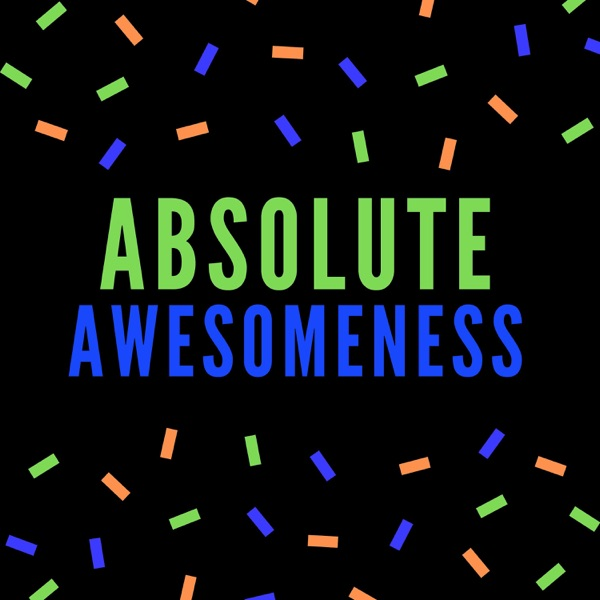 Absolute Awesomeness, A Good News Podcast