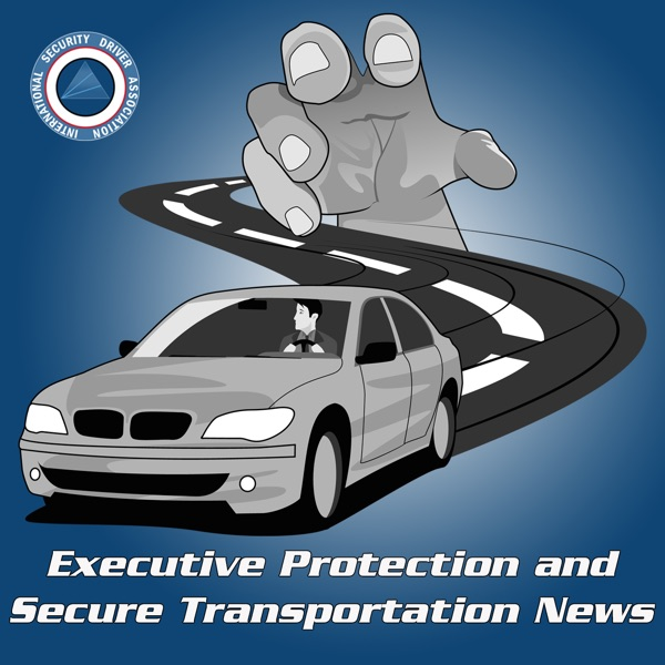Executive Protection and Secure Transportation Podcast