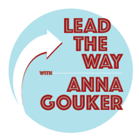 Lead The Way with Anna Gouker podcast