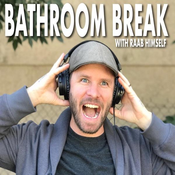 Bathroom Break Podcast with Raab Himself banner backdrop