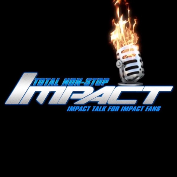 Total Nonstop Impact | IMPACT Wrestling Podcast