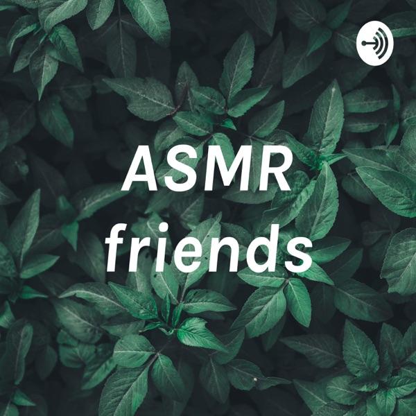 ASMR friends