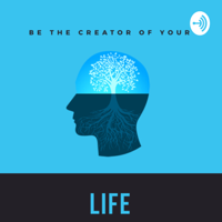 You Are The Creator Of Your Life podcast