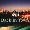 The Boys Are NOT Back In Town