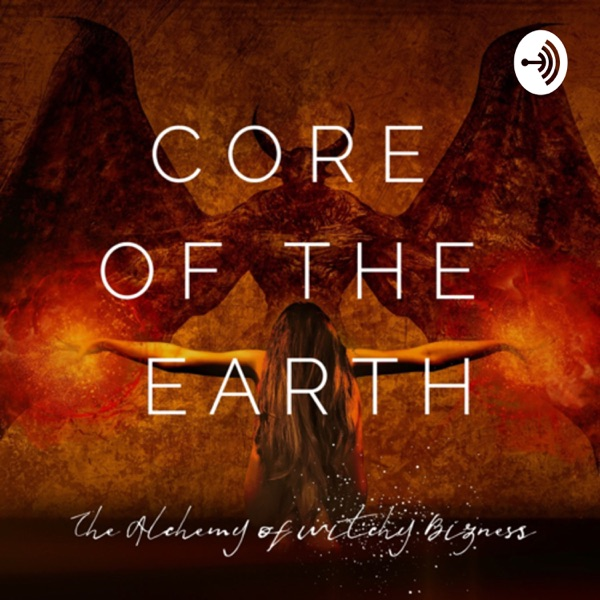 Core of the Earth: The Alchemy of Witchy Bizness