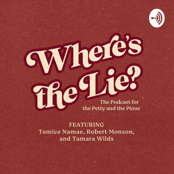 Where Is the Lie?: The Podcast for the Petty and the Pious
