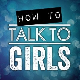 How To Talk To Girls Podcast on Apple Podcasts
