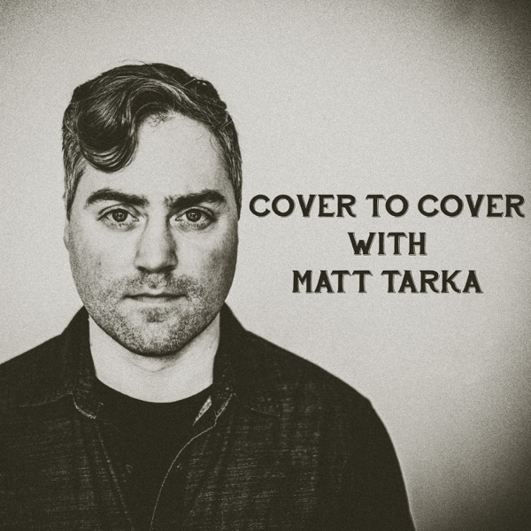 Cover to Cover with Matt Tarka