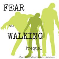 Fear the Walking Dead - tribalrant - Fear the Walking Prequel podcast