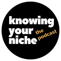 Knowing Your Niche podcast