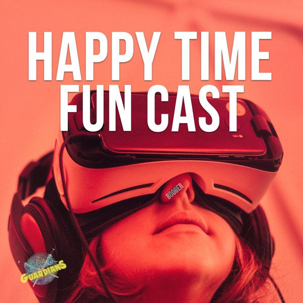 World Guardians - Happy Time Fun Cast Podcast
