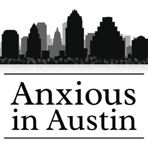 The Anxious In Austin's Podcast