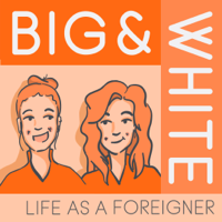 Big and White: Life as a Foreigner podcast