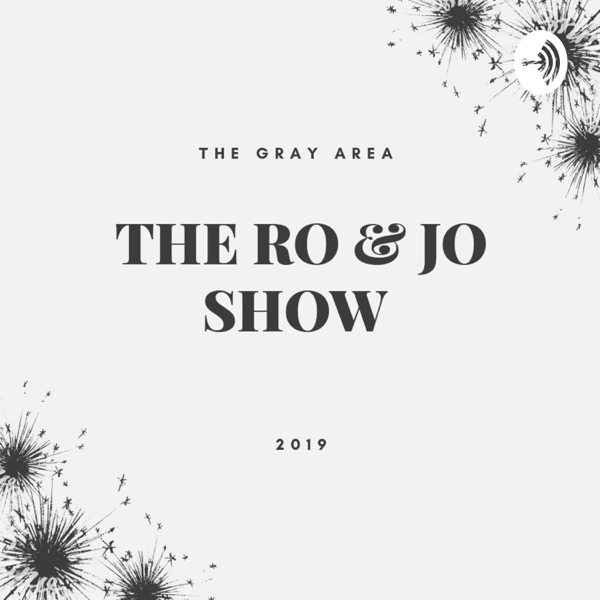The Ro and Jo Show..The Gray Area