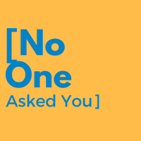 No One Asked You podcast