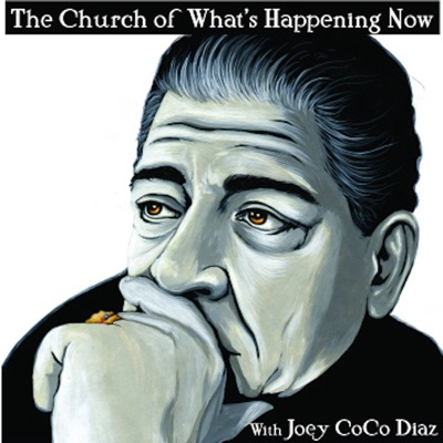 The Church of What's Happening Now: With Joey Coco Diaz:Joey Coco Diaz