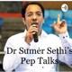 Dr Sumer Sethi's Pep talks