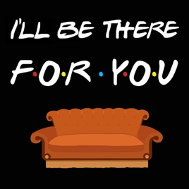 f6b740921827e I'll Be There For you on Apple Podcasts