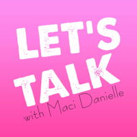Let's Talk with Maci Danielle podcast