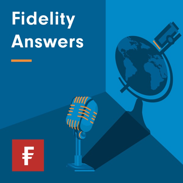 Fidelity Answers: The Investment Podcast – Podcast – Podtail