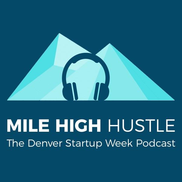 Mile High Hustle: The Denver Startup Week Podcast