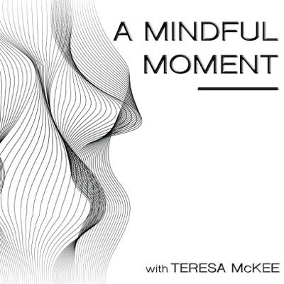 A Mindful Moment:Teresa McKee