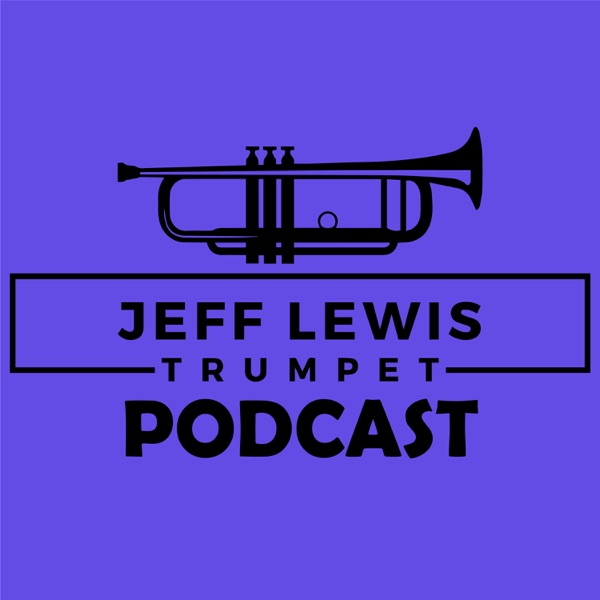 The Jeff Lewis Trumpet Podcast Podbay