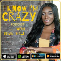 I Know I'm Crazy with NAJA HALL podcast