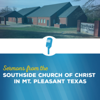 Southside church of Christ in Mt. Pleasant Texas podcast