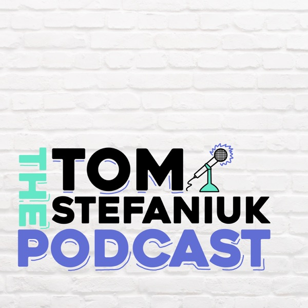 The Tom Stefaniuk Podcast