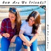 How Are We Friends? Podcast ... with Neli & Noura artwork