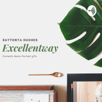 Excellentway with Raytonya podcast