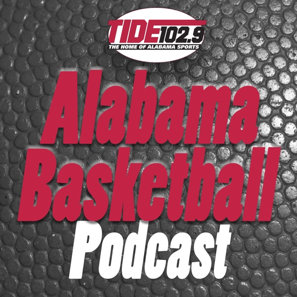 Tide 102.9 Alabama Basketball Podcast