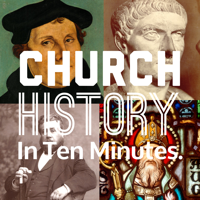 Church History in Ten Minutes podcast