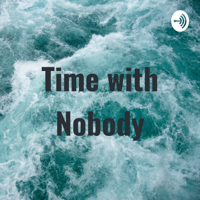 Time with Nobody podcast
